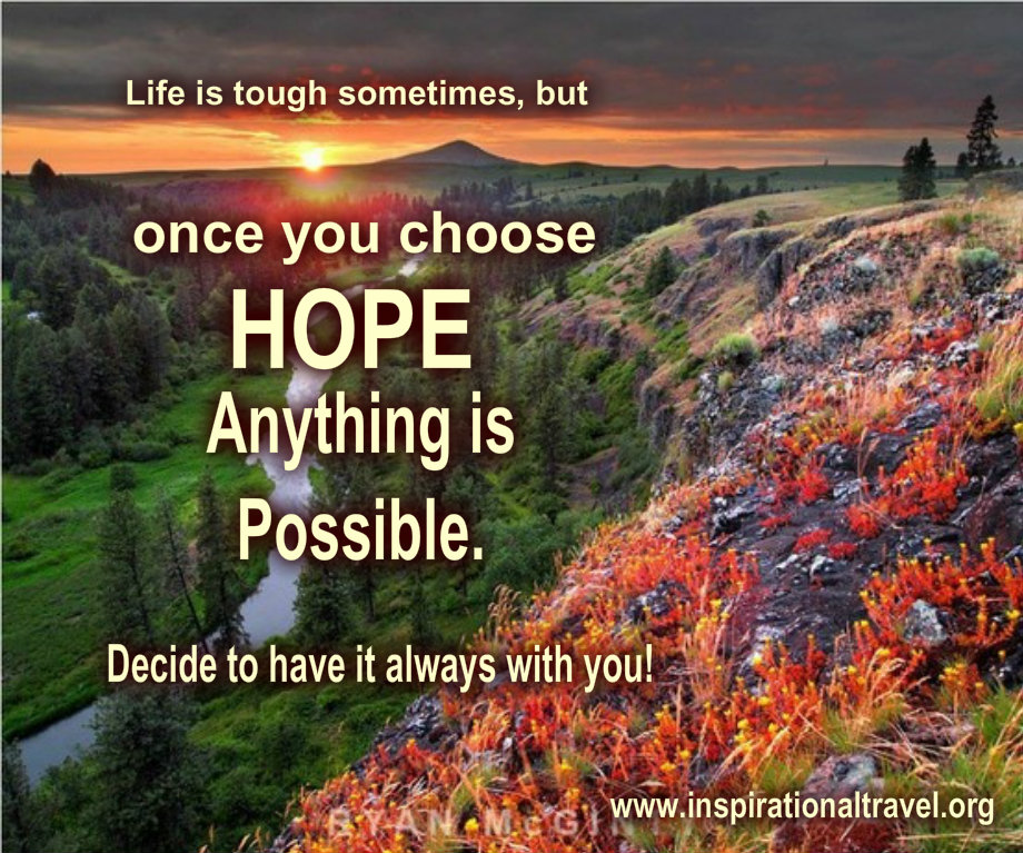 Life is tough sometimes but once you choose hope