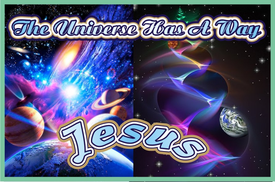 The Infinity Universe Has A Way Jesus Cristo