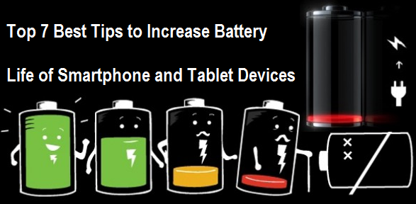 Top 7 Best Tips to Increase Battery Life of Smartphone and Tablet Devices