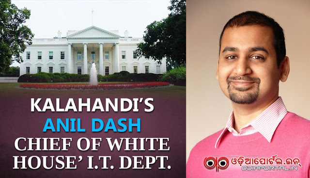 Kalahandi District's Anil Dash is in-charge of the information and technology (IT) department of the said office of Mr. Barrack Obama. Odisha Pride: Anil Dash of Kalahandi - Chief IT officer in White House, USA