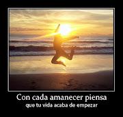 FRASES GRACIOSAS CHISTOSAS: Con cada amanecer piensa que tu vida acaba de . (frases del dia)