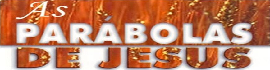 As Parábolas de Jesus Cristo