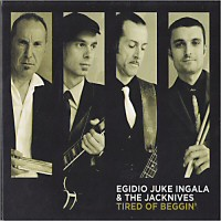 Egidio Juke Ingala & The Jacknives - Tired Of Beggin