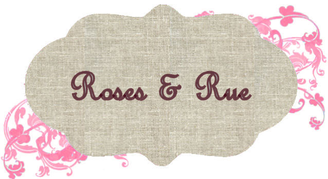 Roses and Rue