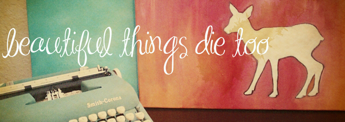 Beautiful Things Die Too