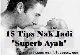 15 TIPS NAK JADI SUPERB AYAH YANG MENJADI PILIHAN ANAK- ANAK