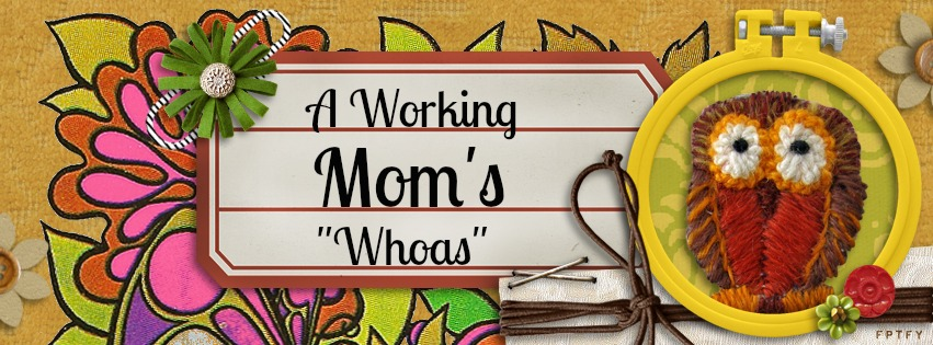 "A Working Mom's ""Whoas"""