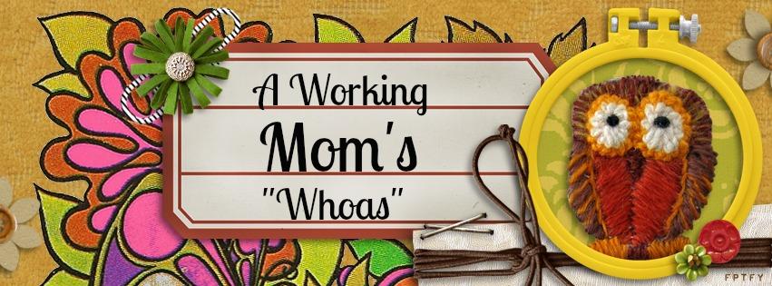 "A Working Mom's ""Whoas"""