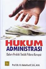 toko buku rahma: buku HUKUM ADMINISTRASI DALAM PRAKTIK TINDAK PIDANA KORUPSI, pengarang abdul latif, penerbit kencana