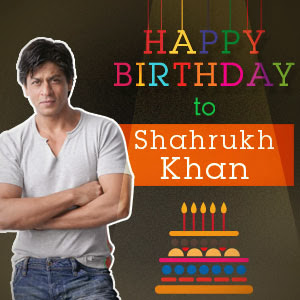 Birth Day Wishes To Sharukh Khan [Nov 02]