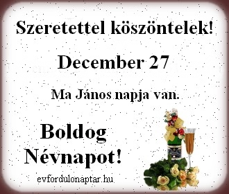 December 27 - János névnap