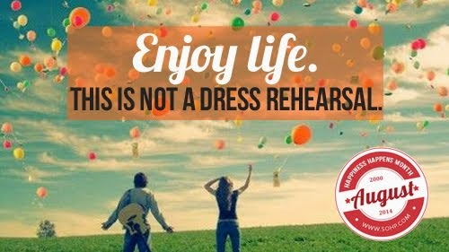 Enjoy Life, This is Not a Dress Rehearsal