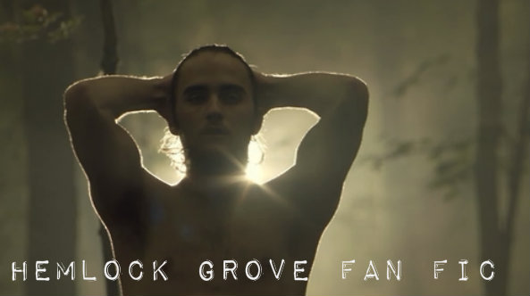 HEMLOCK GROVE FAN FIC