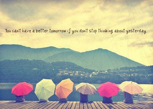 quotes about life you cant have a better tomorrow if you dont stop thinking about yesterday large