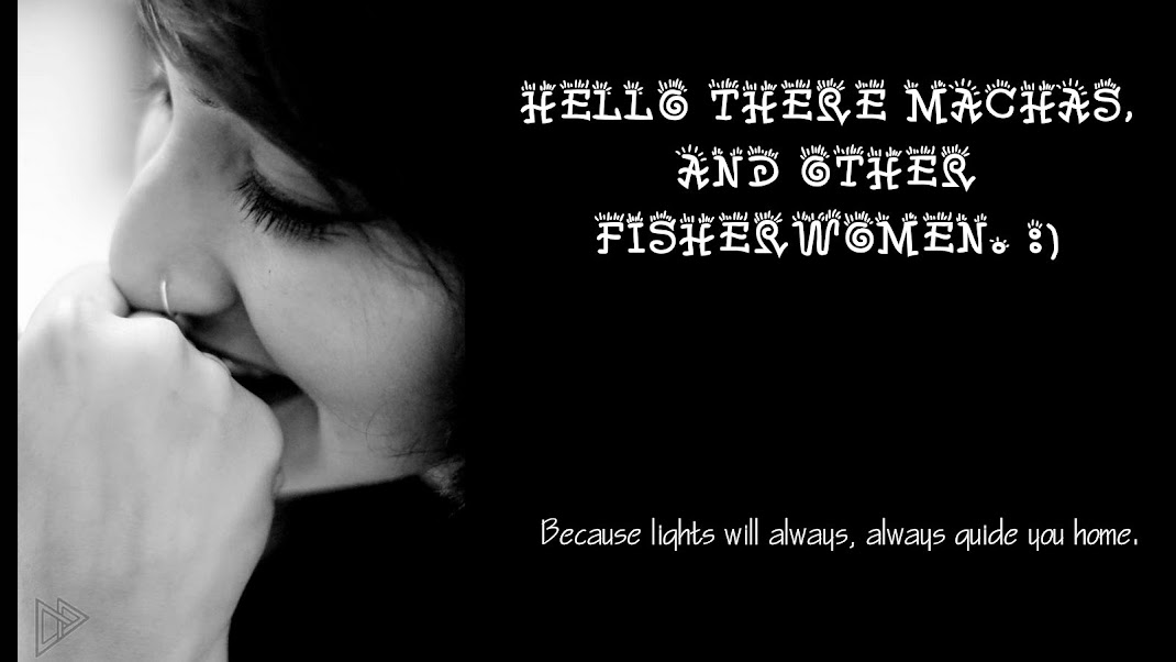 Hello There Machas,And other Fisherwomen! =)