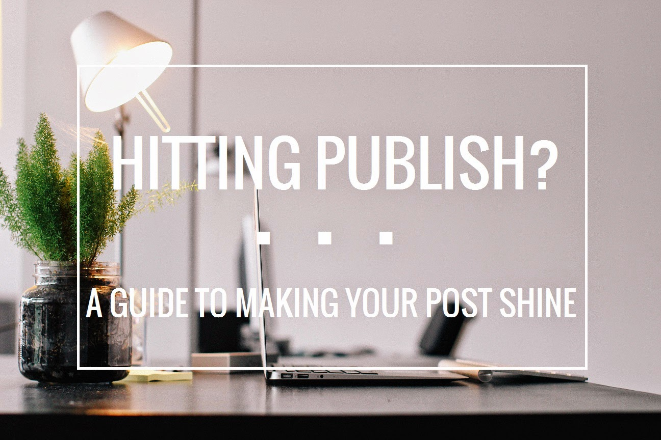 blogging tips and tricks steps to take before publishing blog post