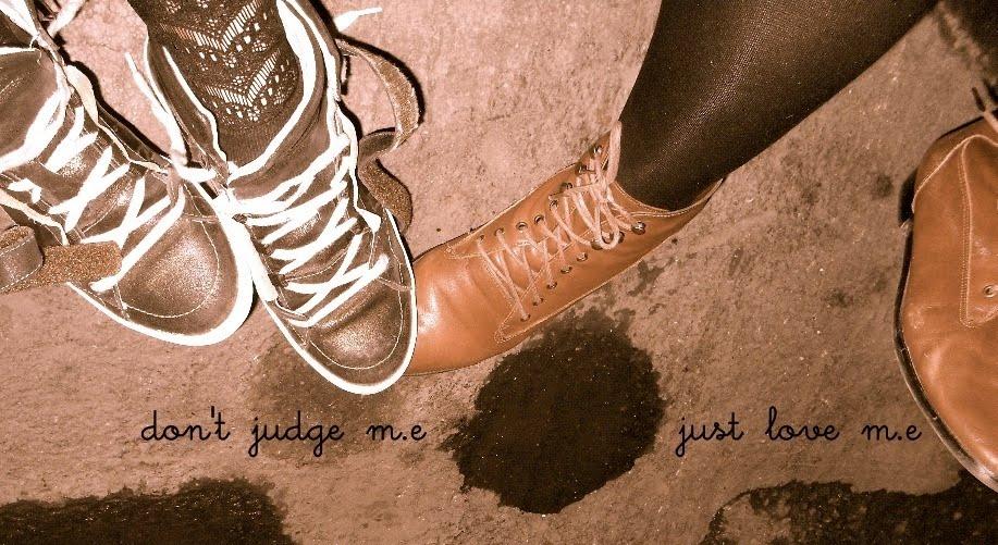 don't judge m.e just love m.e