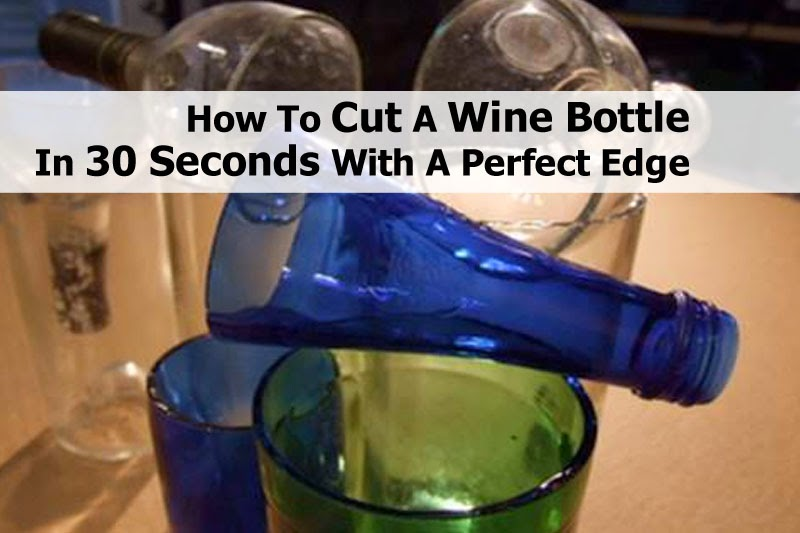 How To Cut A Wine Bottle In 30 Seconds With A Perfect Edge