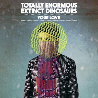 Totally_Enormous_Extinct_Dinosaurs_-Your_Love