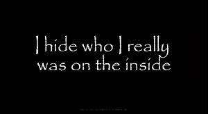 I hide who I really  was on the inside