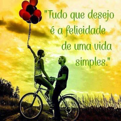 Tudo que desejo é a felicidade de uma vida simples