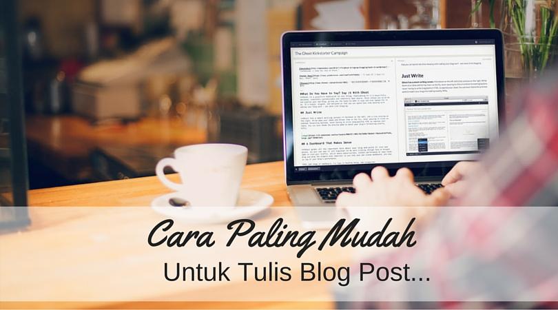 Cara Paling Mudah Untuk Tulis Blog Post