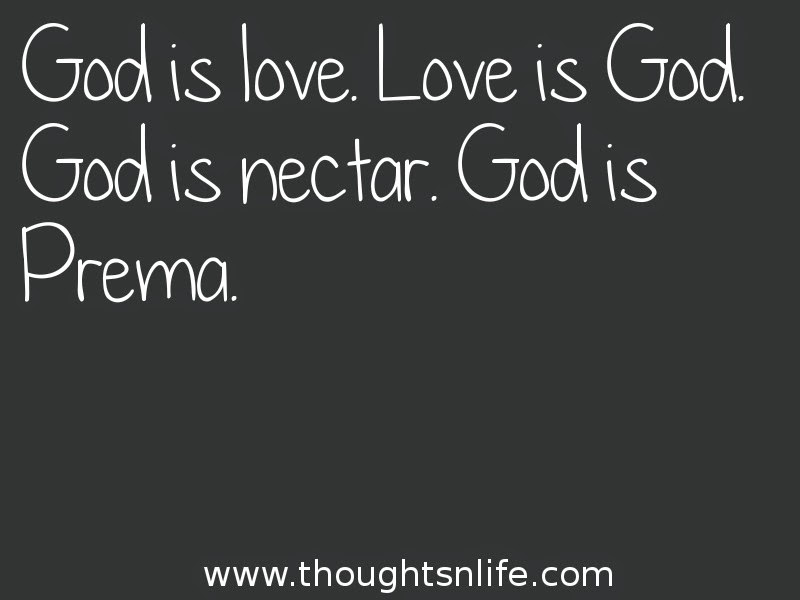Thoughtsnlife: God is love. Love is God. God is nectar. God is Prema.