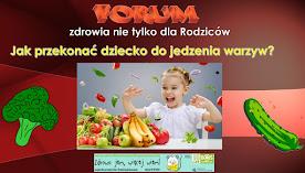 FORUM ZDROWIA      -     JESIEŃ- Jak przekonać dziecko do jedzenia warzyw?