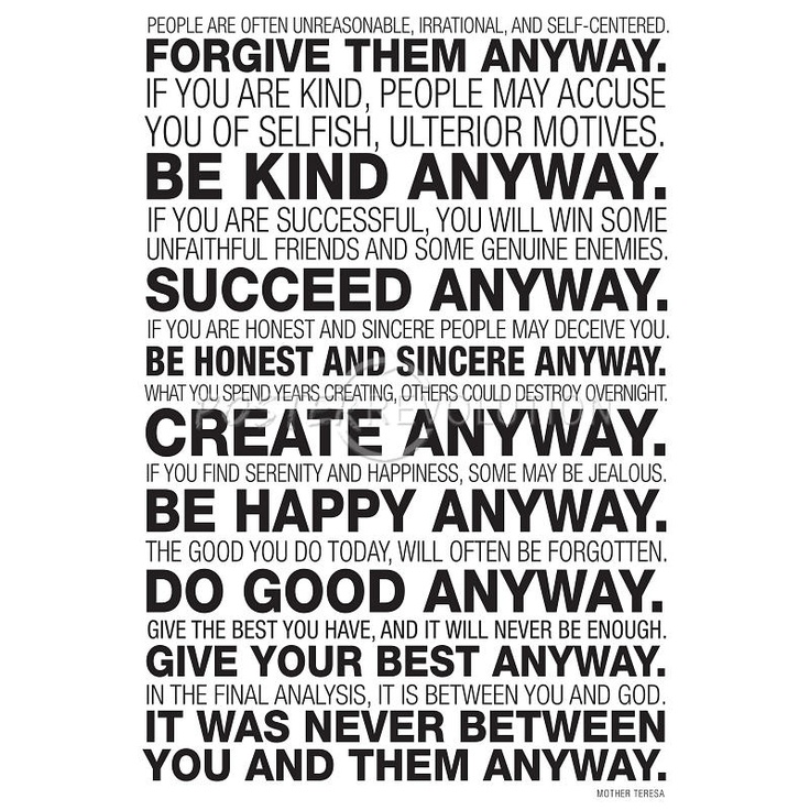 Forgive them anyway. Be Kind Anyway. Succeed Anyway. Be Honest and ...