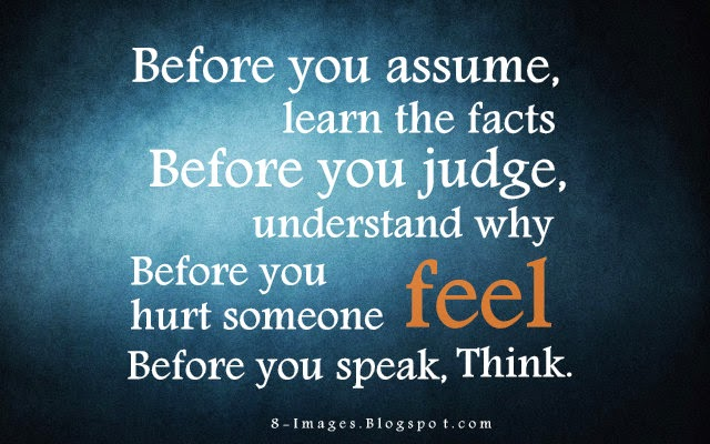 Before you assume, learn the facts. | IdleQuotes