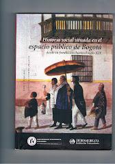 Historia Social Situada en el espacio público de Bogotá.  Mónica Cuervo Prados. Pablo Páramo