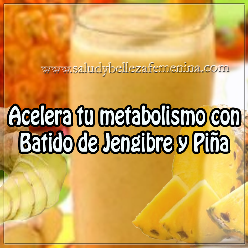 Bebidas para adelgazar,  receta para acelerar metabolismo , receta de jengibre y piña