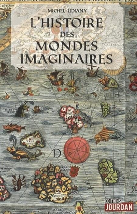 L'histoire des mondes imaginaires - Michel Udiany