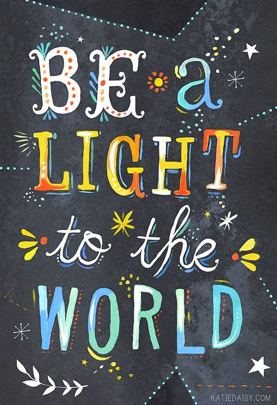 """Be a light to the world."" ~ katiedaisy.com"
