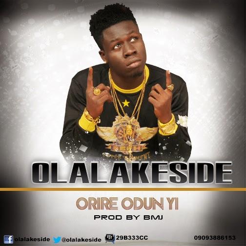 http://infobizz9ja.blogspot.com/2014/12/new-music-olalakeside-orire-odun-yi.html