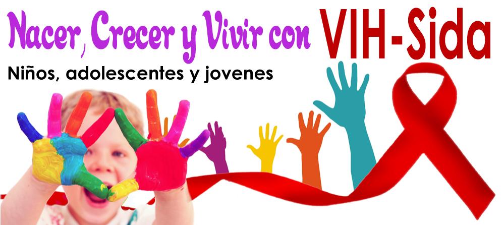 AYUDEMOS A NIÑOS, ADOLESCENTES Y JOVENES QUE NACIERON, CRECIERON Y  VIVEN CON HIV/SIDA