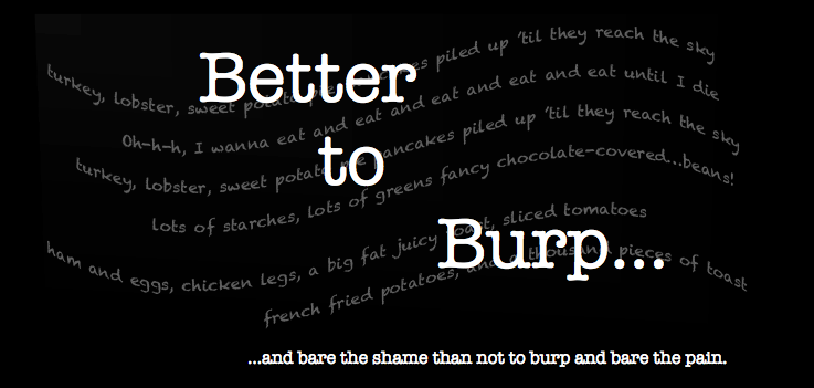 Better to Burp...