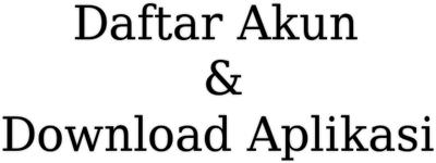 Daftar Buat Akun & Download Aplikasi APK Baru