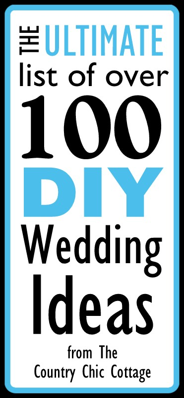 Over 100 DIY Wedding Ideas -- The Ultimate List - * THE COUNTRY