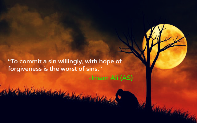 To commit a sin willingly, with hope of forgiveness is the worst of sins.