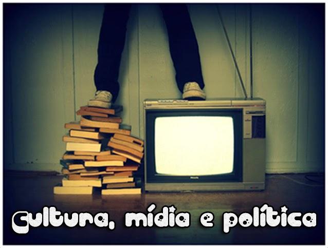 cultura, mídia e política