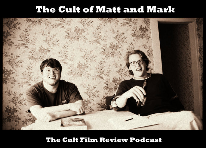 The Cult of Matt and Mark - The Cult Film Review Podcast