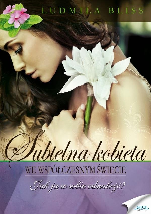 http://www.zlotemysli.pl/delgado,5/prod/12269/subtelna-kobieta-we-wspolczesnym-swiecie-ludmila-bliss.html