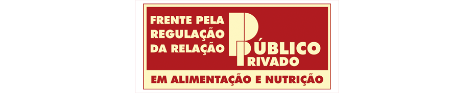Frente pela Regulação da Relação Publico-Privado em Alimentação e Nutrição