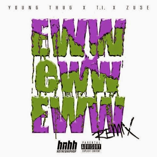 Download Young Thug ft. T.I. & Zuse - Eww Eww Eww 2014 MP3 Música