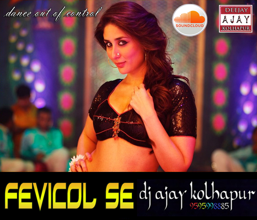 FEVICOL SE (DANCE OUT OF CONTROL MIX)-DJ AJAY KOLHAPUR