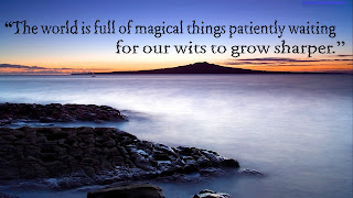 """The world is full of magical things patiently waiting for our wits to grow sharper."""