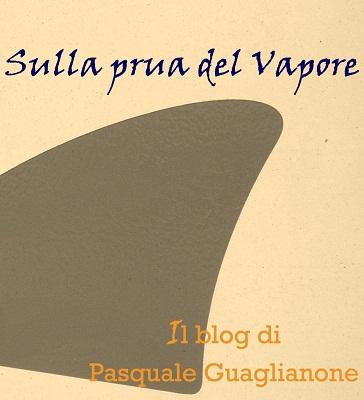 Sulla prua del Vapore. Il blog di Pasquale Guaglianone.