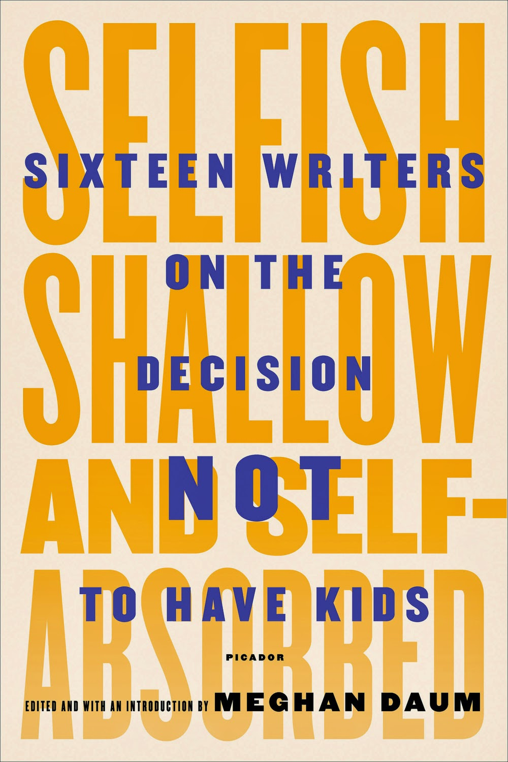 Book cover: 'Selfish, Shallow and Self-Absorbed' by Meghan Daum. Cover image consists of the book's title, in yellow, against a pale pink or lavender background. Over it, the book's subtitle is printed in purple: 'Sixteen Writers on the Decision NOT to Have Kids.'