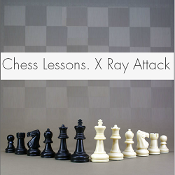 Chess Game lessons: X Ray attack